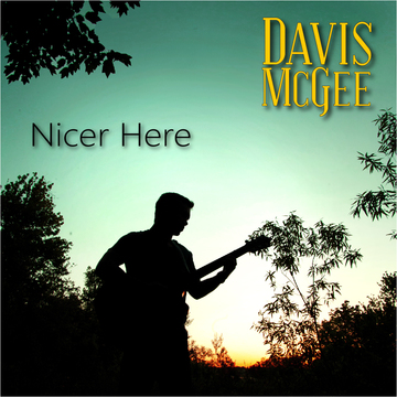 Nicer Here, by Davis McGee on OurStage