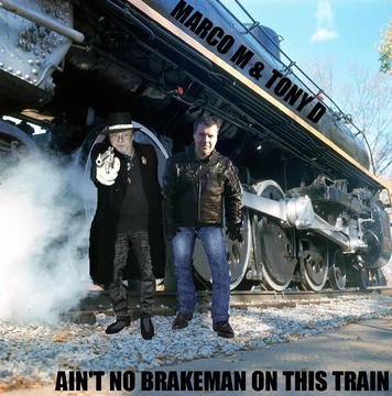 (The Video)AIN'T NO BRAKEMAN (on this Train) by MARCO M & TONY D, by MARCO M & TONY D on OurStage