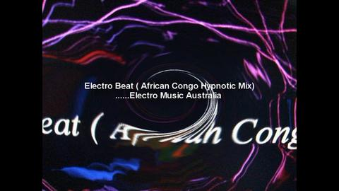 Electro Beat ( African Congo Hypnotic Mix ), by Electro Music Australia on OurStage