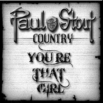 You're That Girl, by Paul Stout Country on OurStage