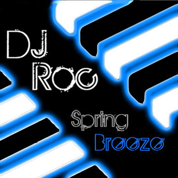Spring Breeze, by DJ Roc on OurStage