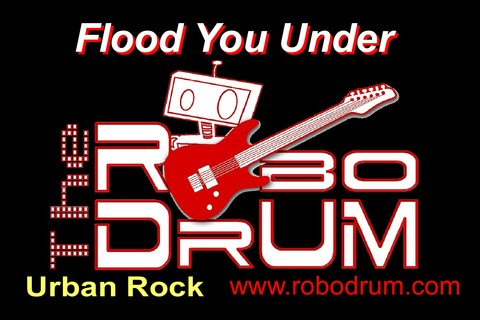 Flood You Under, by The RoboDrum on OurStage