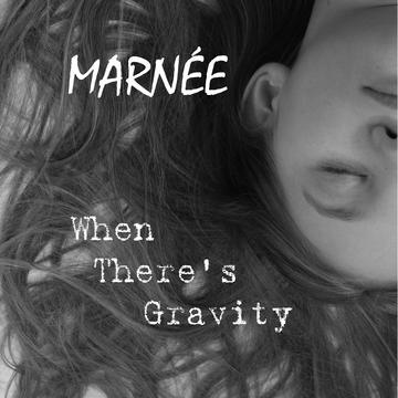 When There's Gravity, by Marnée on OurStage