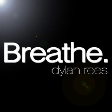 Breathe, by Dylan Rees on OurStage