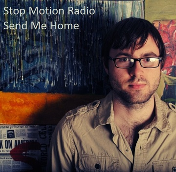 Send Me Home, by Stop Motion Radio on OurStage
