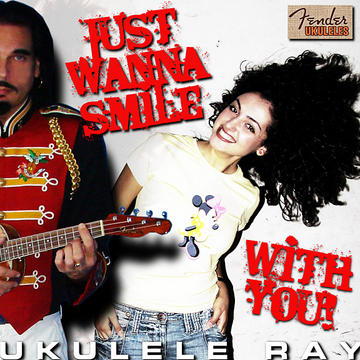 Just Wanna Smile With You, by Ukulele Ray on OurStage