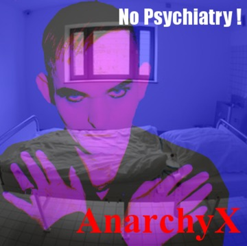 No psychiatry, by AnarchyX on OurStage