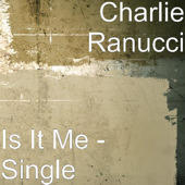 Is It Me, by Charlie Ranucci on OurStage