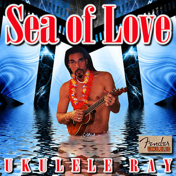 Sea of Love, by Ukulele Ray on OurStage