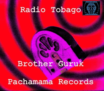 Radio Tobago, by Brother Guruk on OurStage