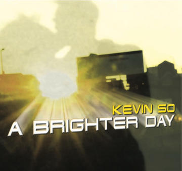 A BRIGHTER DAY, by KEVIN SO on OurStage