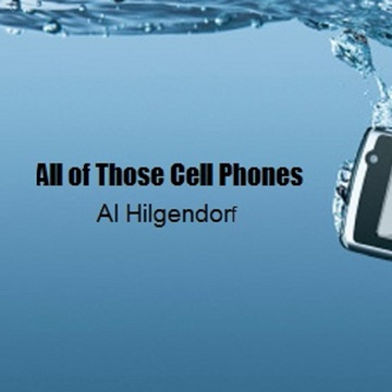 All of Those Cell Phones, by Al Hilgendorf on OurStage