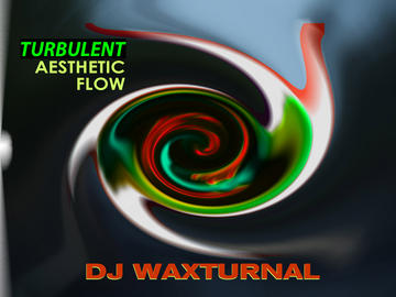 Turbulent Aesthetic Flow, by DJ WAXTURNAL on OurStage