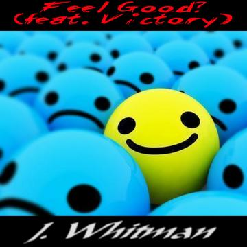 Feel Good? (feat. Victory), by J. Whitman on OurStage