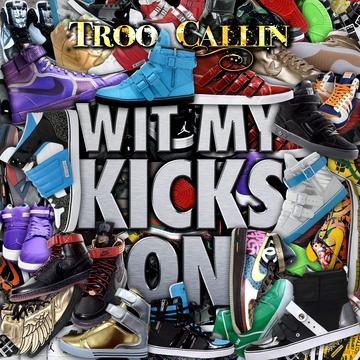 Wit My Kicks On, by Troo Callin on OurStage