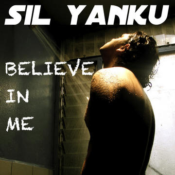 Believe In Me, by Sil Yanku on OurStage
