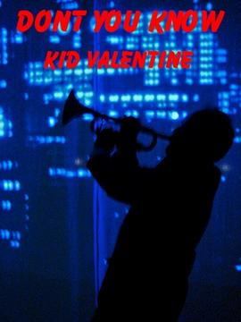 Dont You Know, by Kid Valentine on OurStage