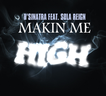 Makin' Me HIgh Ft Sola Reign, by D'Sinatra on OurStage