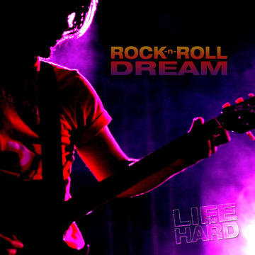 Rock-n-Roll Dream, by Life is Hard on OurStage