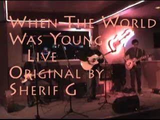 When the World was Young Live , by Sherif G on OurStage