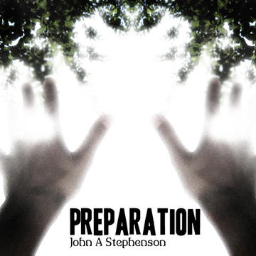 Preparation, by John A Stephenson on OurStage