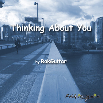 Thinking About You, by Rokguitar on OurStage