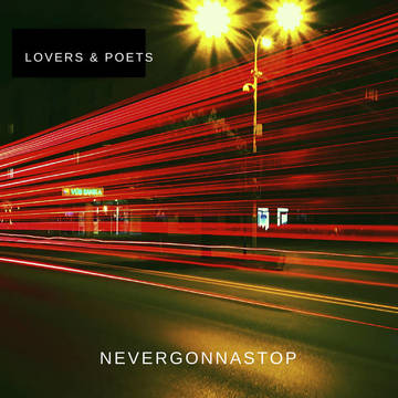 Nevergonnastop, by Lovers & Poets on OurStage