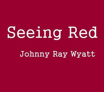 Seeing Red, by Johnny Ray Wyatt on OurStage