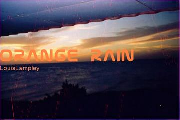 Orange Rain, by LouisLampley on OurStage