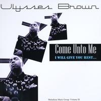 Come Unto Me -  (Remix), by Ulysses Brown on OurStage