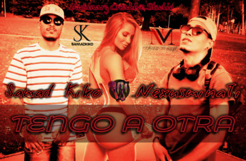 Tengo A Otra, by NexusminaTi (Feat. Samad Kiko) on OurStage