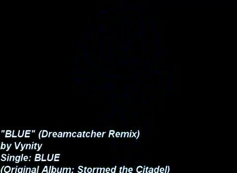 Blue - Dreamcatcher Remix Video, by Vynity on OurStage