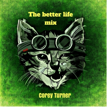 The Better life, by corey turner on OurStage