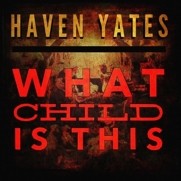 What Child Is This, by Haven Yates on OurStage