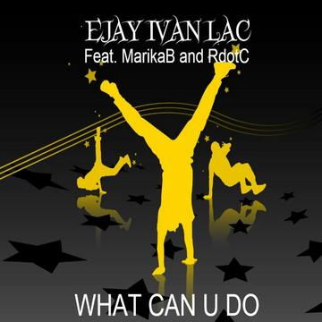 WHAT CAN U DO, by EJAY IVAN LAC feat. MARIKA B & RDOTC on OurStage