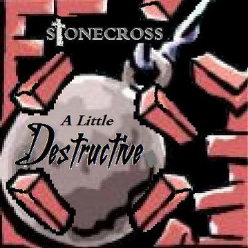 A Little Destructive, by Stone Cross on OurStage