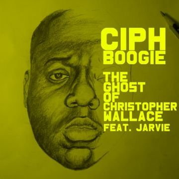 The Ghost Of Christopher Wallace Feat Jarvie , by Ciph Boogie on OurStage