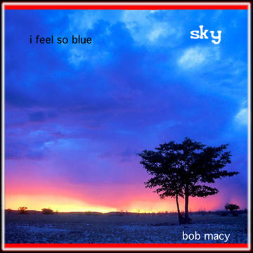 I Feel So Blue, by Bob Macy on OurStage