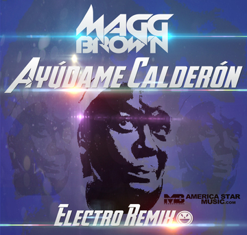 Ayudame Calderon (Electro Remix), by Magg Brown on OurStage