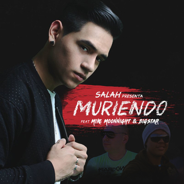 Muriendo, by Salah Feat Mike Moonnight & Bigstar on OurStage