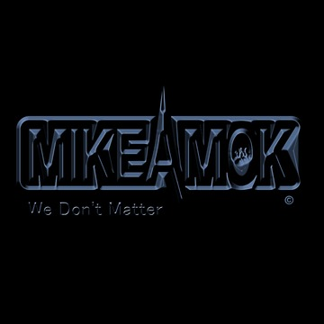 We Don't Matter, by MikeAmok on OurStage