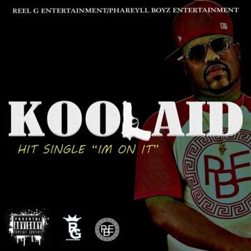 Im On It, by Koolaid on OurStage