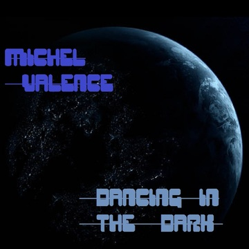 Dancing in the Dark, by MICHEL VALENCE on OurStage