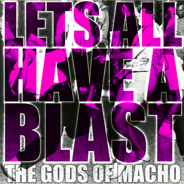 Let's All Have a Blast, by The Gods Of Macho on OurStage