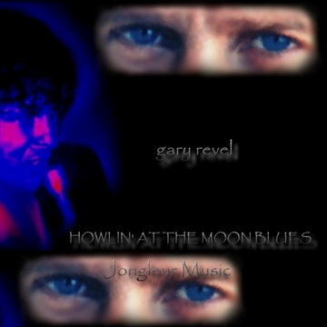 Howlin' At The Moon Blues, by Gary Revel on OurStage