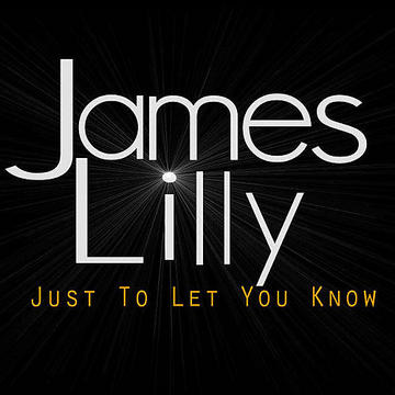 James Lilly - Just To Let You Know, by James Lilly on OurStage