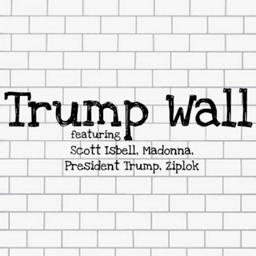 Trump Wall feat. President Trump, Scott Isbell, Madonna, by Ziplok on OurStage
