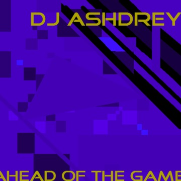Ahead of the Game, by DJ Ashdrey on OurStage