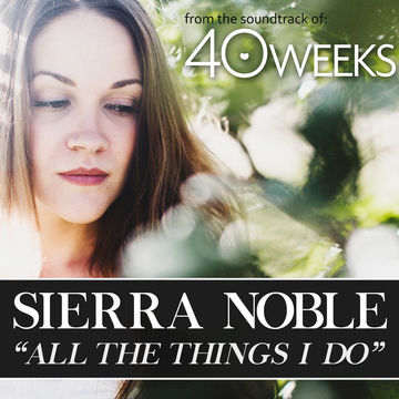 All The Things I Do (40 Weeks Soundtrack), by Sierra Noble on OurStage