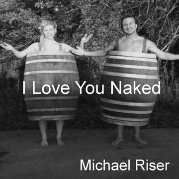 I Love You Naked, by Michael Riser on OurStage